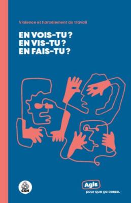 De la violence et du harcèlement au travail - Agis pour que ça cesse.